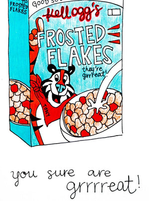 "My ""You Are Grrrreat"" greeting card is a punny handmade + hand-illustrated design meant to bring a smile to your recipient's face. This card features an illustration of a Kellog's Frosted Flakes cereal box with Tony The Tiger"