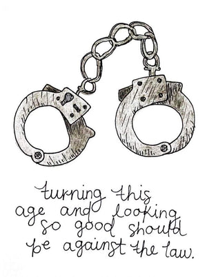 "My ""Birthday - Smooth Criminal"" greeting card is a punny handmade + hand-illustrated design meant to bring a smile to your recipient's face. Handmade 5x7 greeting card with a photo of hand cuffs that says ""Turning this age and looking so good should be against the law."""