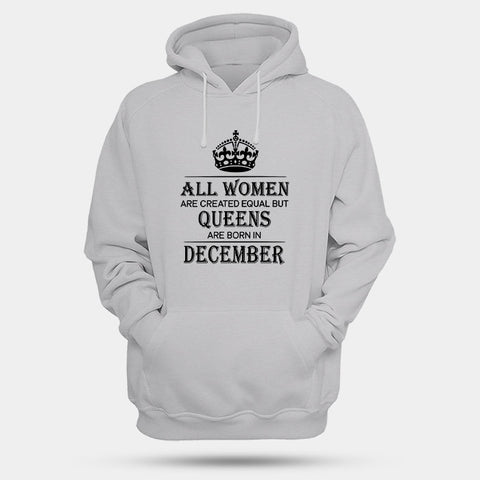 All Women Are Created Equal But Queens Are Born In December Man's Hoodies | Leaftunes