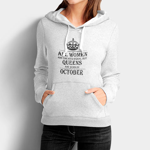 All Women Are Created Equal But Queens Are Born In October Woman's Hoodies | Leaftunes