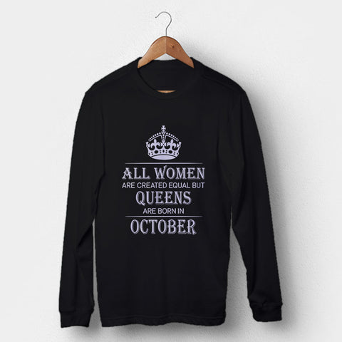 All Women Are Created Equal But Queens Are Born In October Man's Long Sleeve | Leaftunes