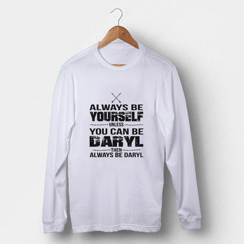 Unless You Can Be Daryl Man's Long Sleeve | Leaftunes