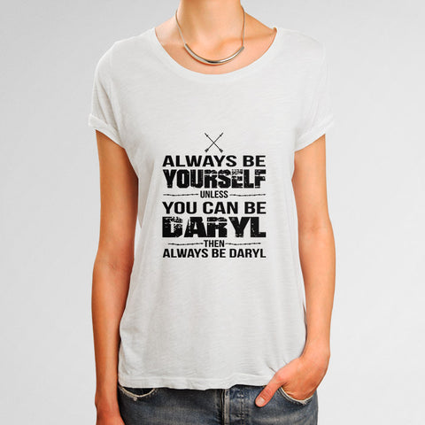 Unless You Can Be Daryl Woman's T-Shirt | Leaftunes