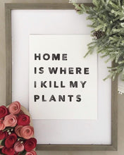 "Load image into Gallery viewer, ""Home is Where I Kill My Plants"" Print"