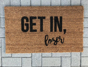 Get In, Loser - Hand-Painted Welcome Mat