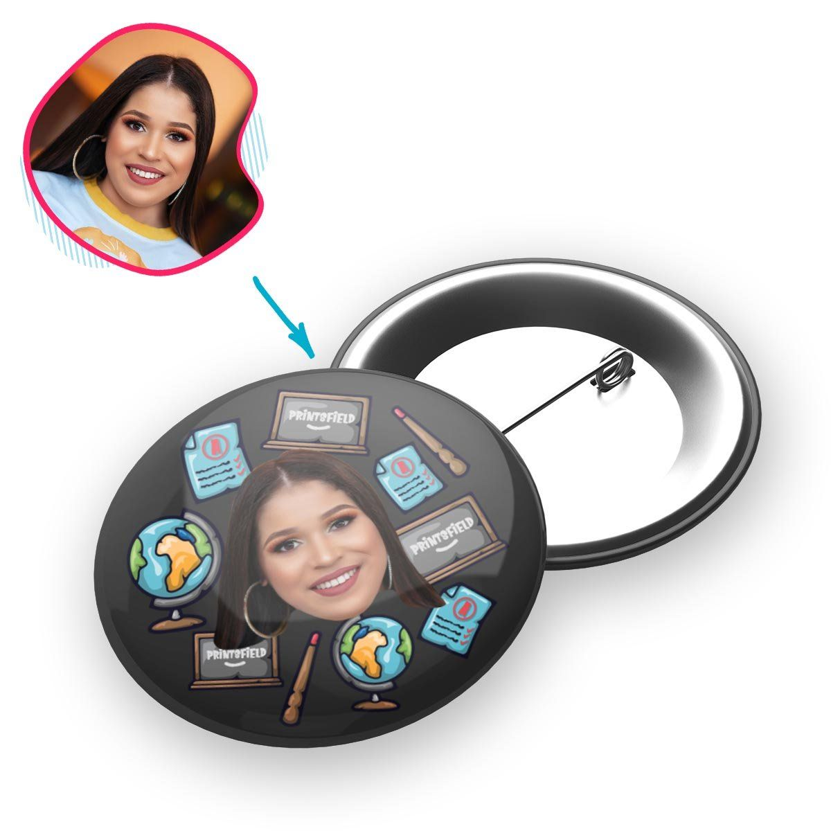 Dark Teacher personalized pin with photo of face printed on it