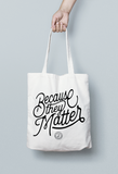 Because They Matter Tote Bag