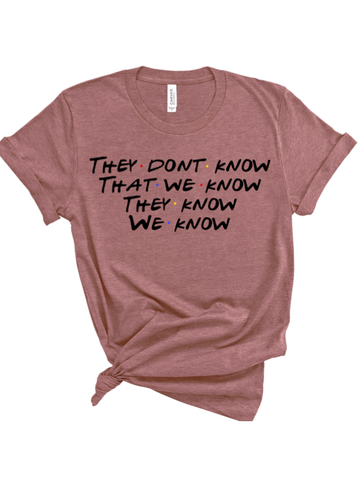 They Don't Know That We Know Friends Graphic Tee