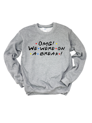 Omg! We were on a break! Friends Graphic Tee