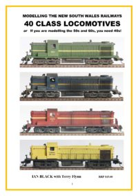 Ian Black with Teryy Flynn - MODELLING THE NEW SOUTH WALES RAILWAYS 40 CLASS LOCOMOTIVES OR IF YOU ARE MODELLING THE 50S AND 60S, YOU NEED 40S Magazine