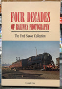 "BOOKS ""FOUR DECADES OF RAILWAY POTOGRAPHY"" THE FRED SAXTON COLLECTION"