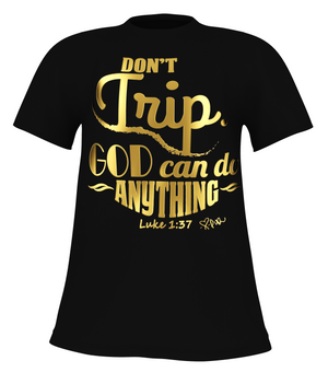 Don't Trip. God Can Do Anything. - Unisex (Black + Gold)
