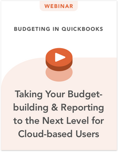 Budgeting in QuickBooks: Taking Your Budget-building & Reporting to the Next Level for Cloud-based Users
