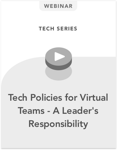 Tech Policies for Virtual Teams - A Leader's Responsibility