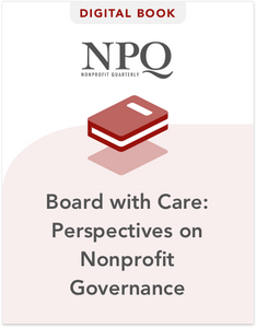 Board with Care: Perspectives on Nonprofit Governance