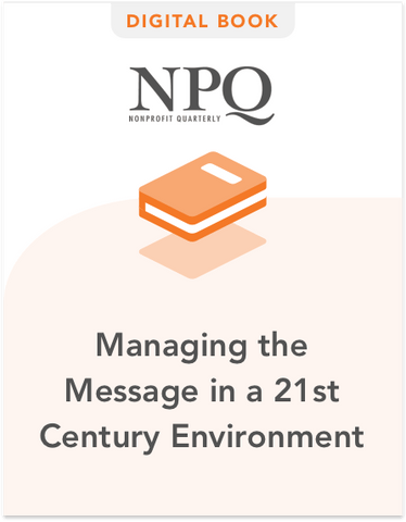 Nonprofit Communications: Managing the Message in a 21st Century Environment