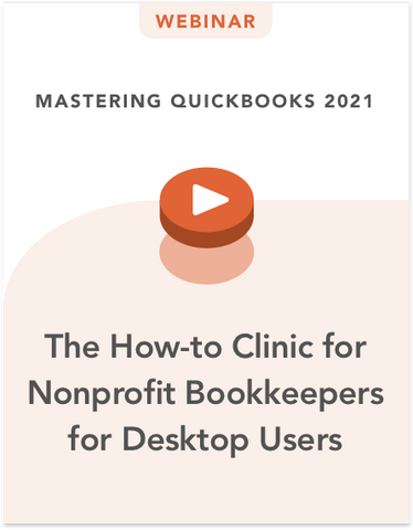 Mastering QuickBooks 2021: The How-to Clinic for Nonprofit Bookkeepers for Desktop QuickBooks Users