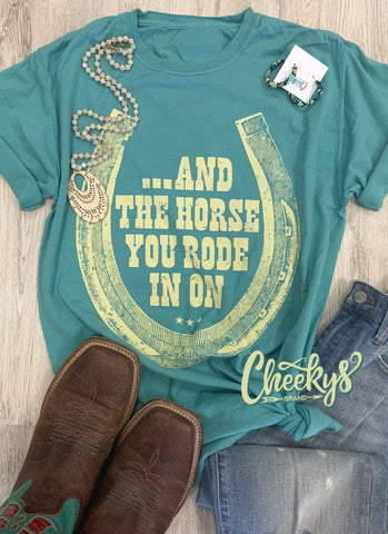 And the Horse You Rode in On Unisex on Velvet Teal Cheekys Apparel 77