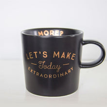 Load image into Gallery viewer, Make Today Extraordinary Mug