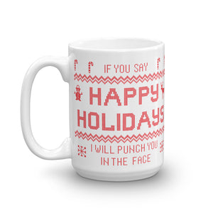 If You Say Happy Holidays I Will Punch You In The Face Mug
