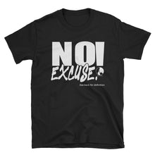 Load image into Gallery viewer, NO! Excuse! Short-Sleeve Unisex T-Shirt