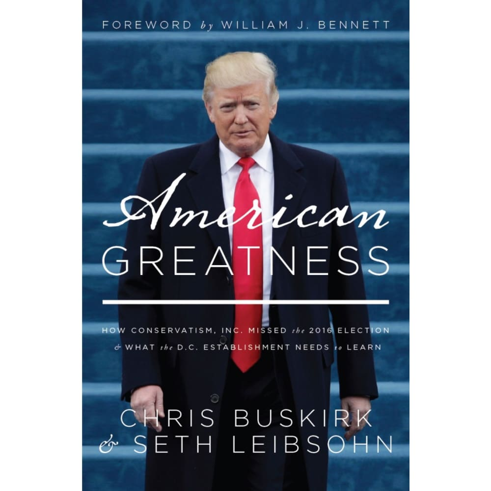 American Greatness: How Conservatism Inc. Missed the 2016 Election & What the D.C. Establishment Needs to Learn: Chris Buskirk Seth