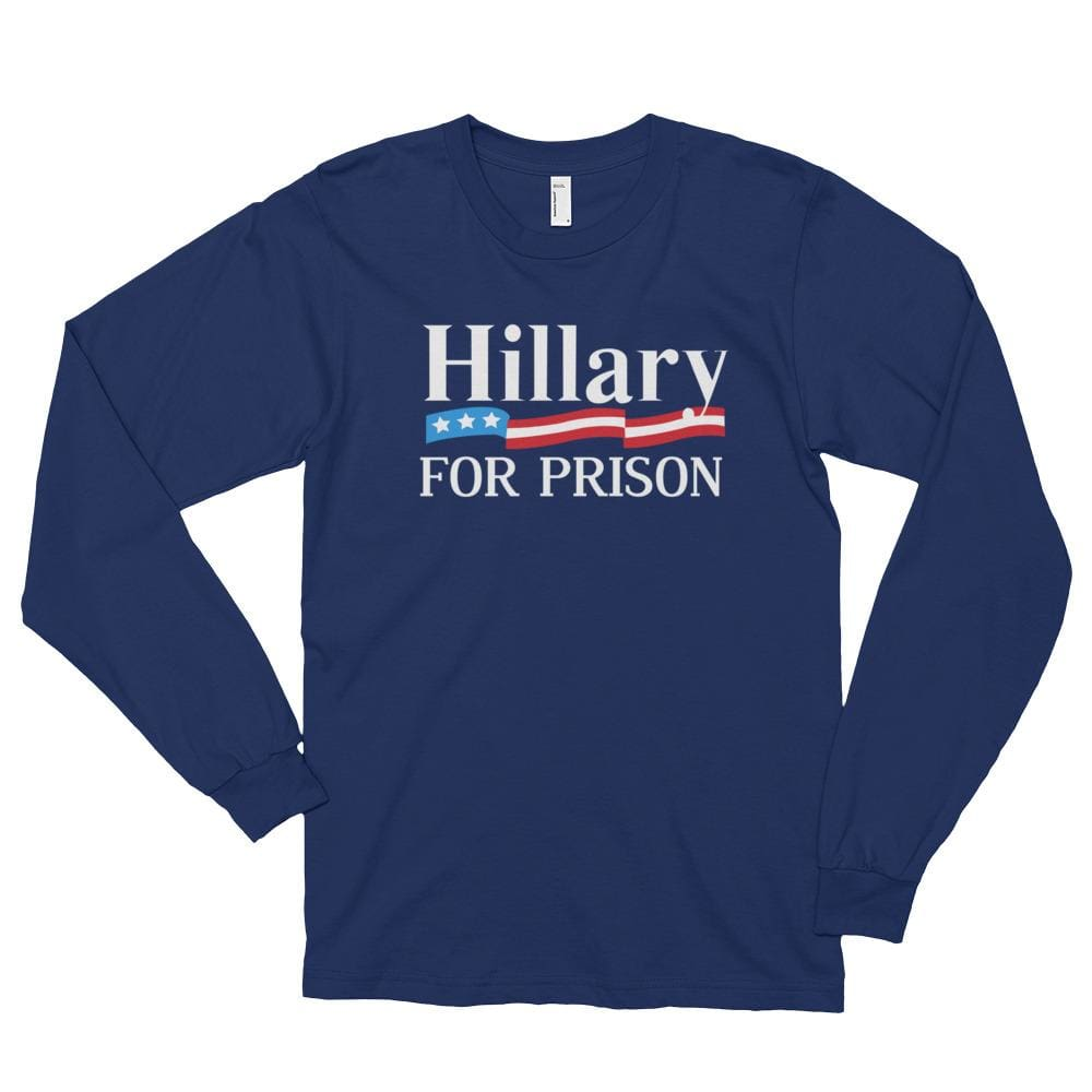 Hillary For Prison *MADE IN THE USA* Unisex Long Sleeve T-shirt - Navy / S