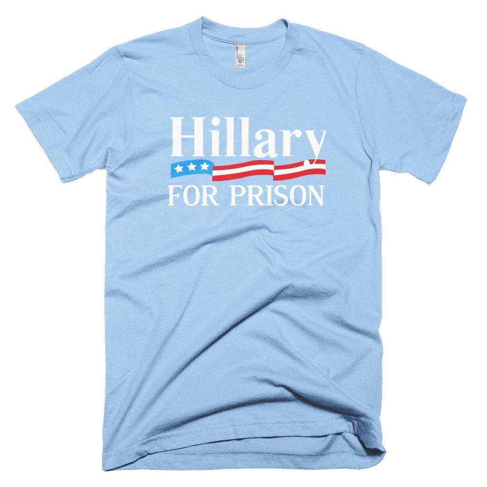 Hillary For Prison *MADE IN THE USA* Unisex T-shirt - Baby Blue / XS