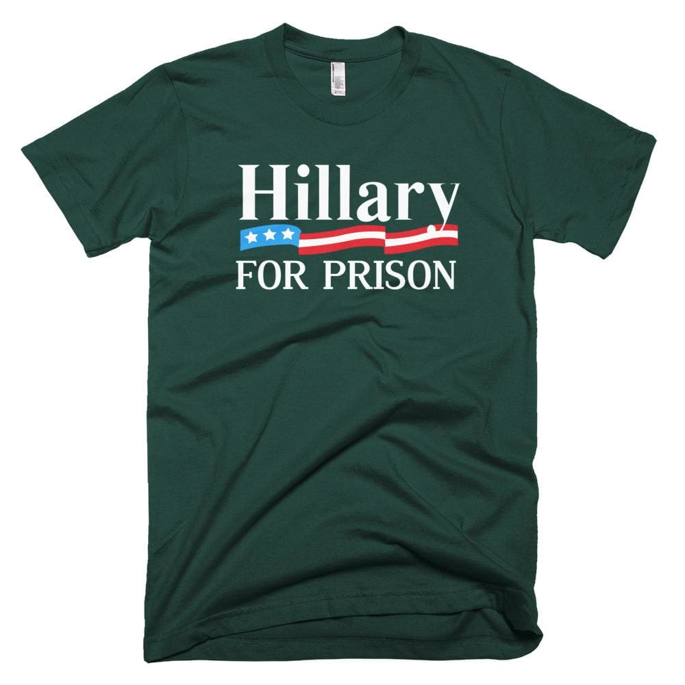 Hillary For Prison *MADE IN THE USA* Unisex T-shirt - Forest / XS