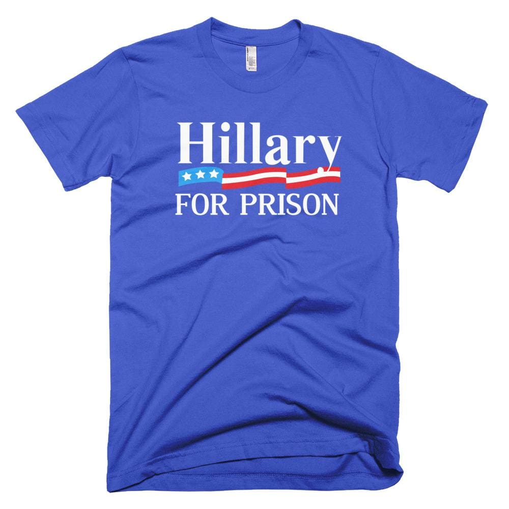 Hillary For Prison *MADE IN THE USA* Unisex T-shirt - Royal Blue / XS