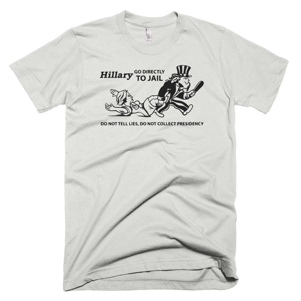 Hillary Go Directly To Jail *MADE IN THE USA* Unisex T-shirt - New Silver / XS