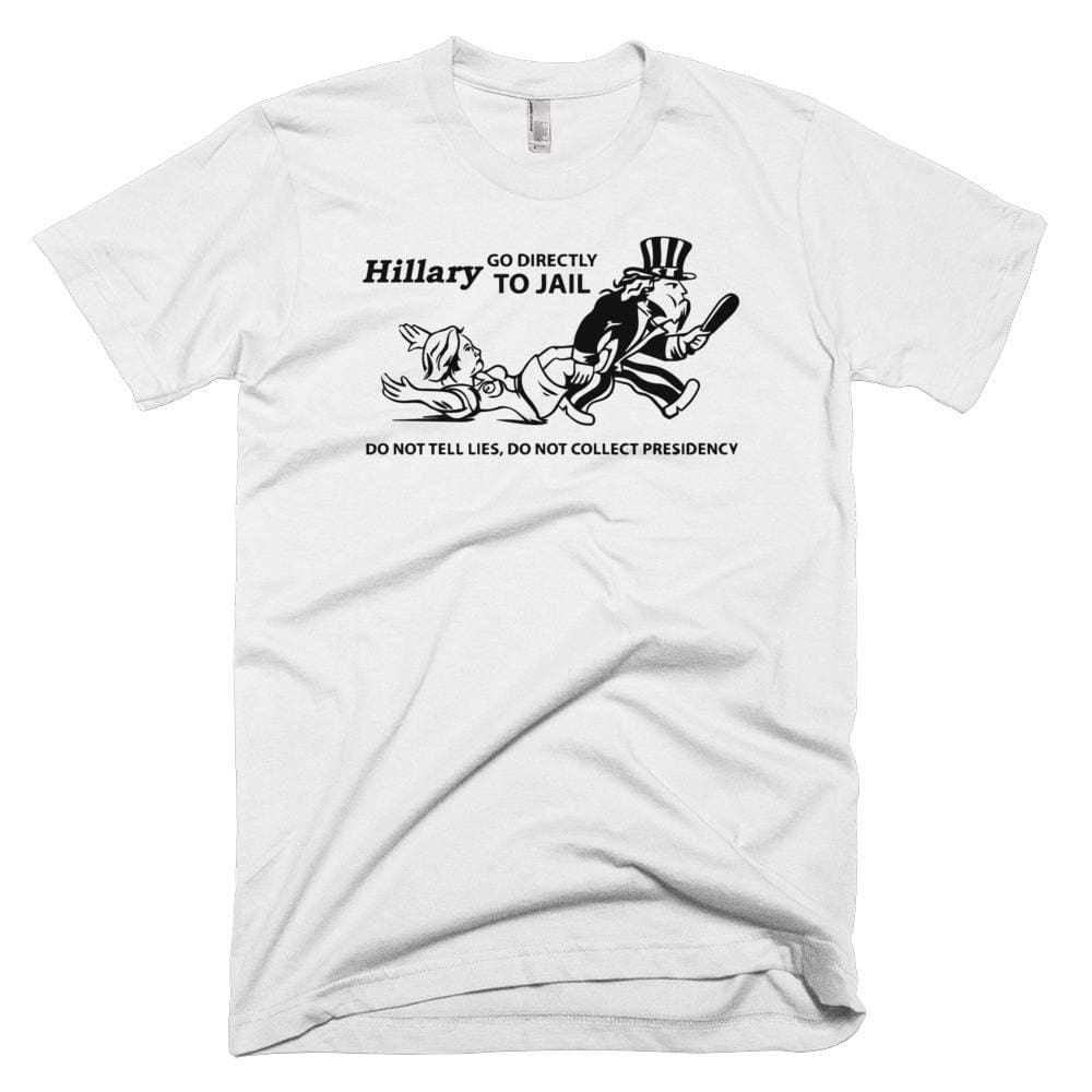 Hillary Go Directly To Jail *MADE IN THE USA* Unisex T-shirt - White / XS
