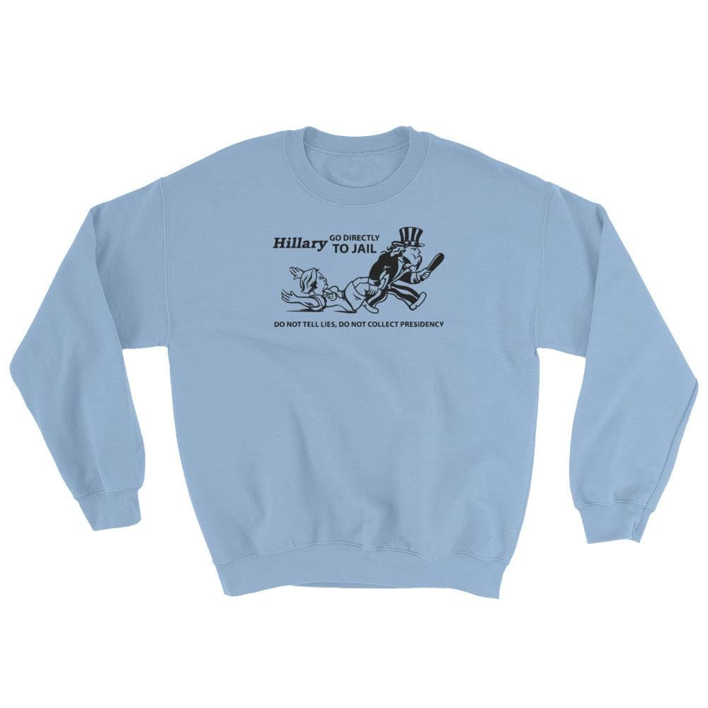 Hillary Go Directly To Jail Sweatshirt - Light Blue / S