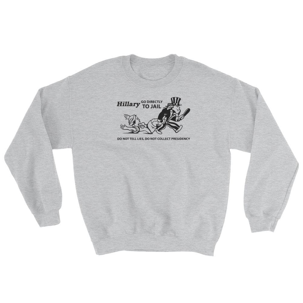 Hillary Go Directly To Jail Sweatshirt - Sport Grey / S