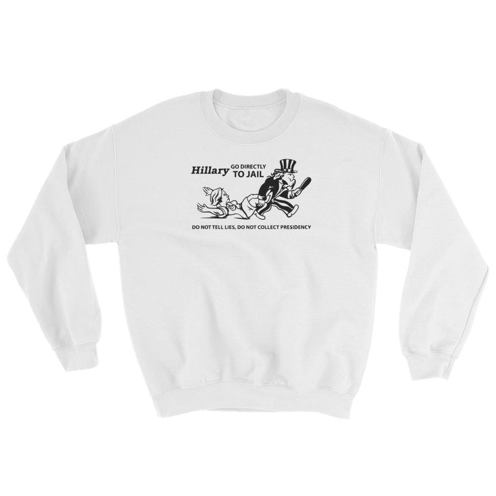 Hillary Go Directly To Jail Sweatshirt - White / S