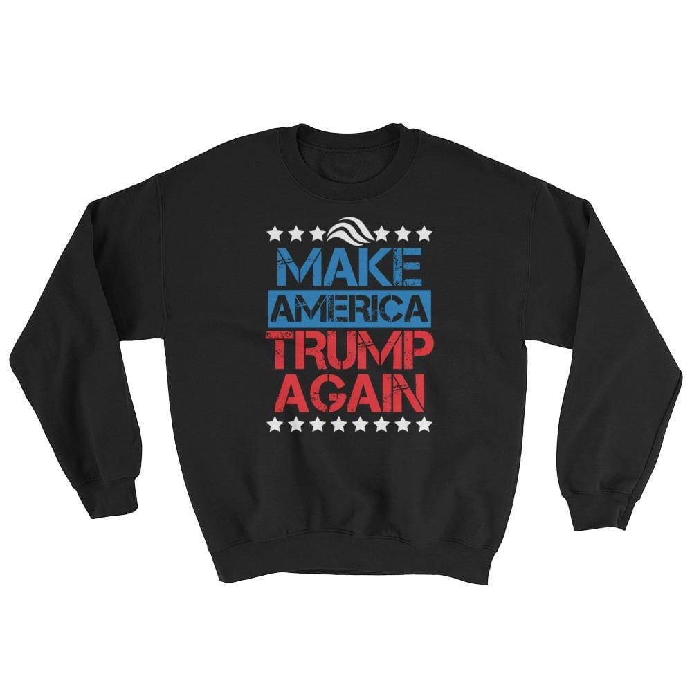 Make America Trump Again Sweatshirt - Black / S
