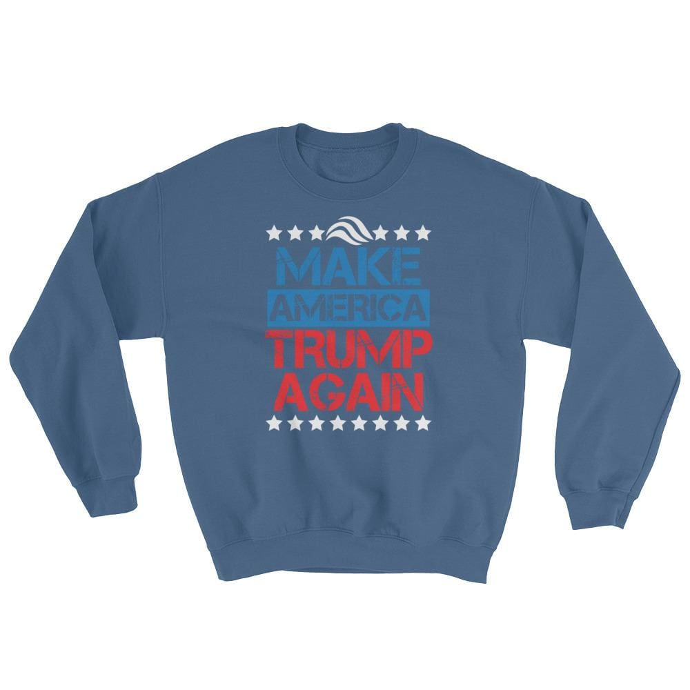 Make America Trump Again Sweatshirt - Indigo Blue / S
