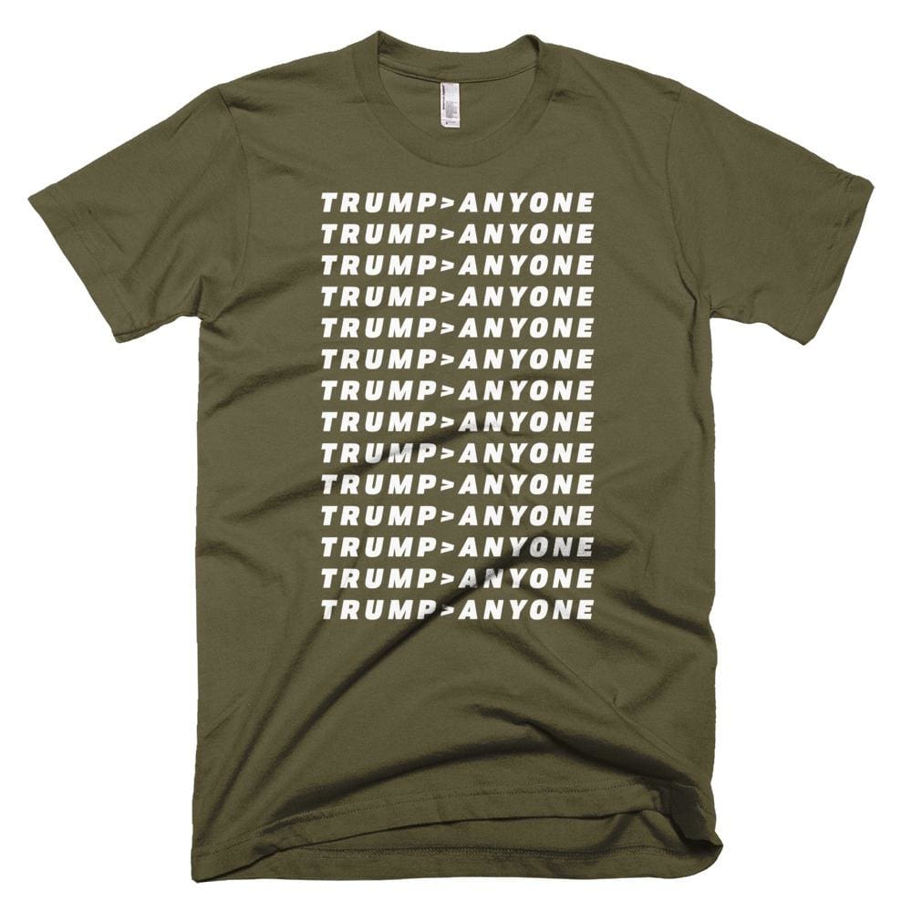 Trump > Anyone *MADE IN THE USA* Unisex T-shirt - Army / XS