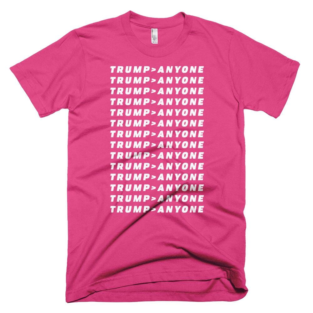 Trump > Anyone *MADE IN THE USA* Unisex T-shirt - Fuchsia / XS