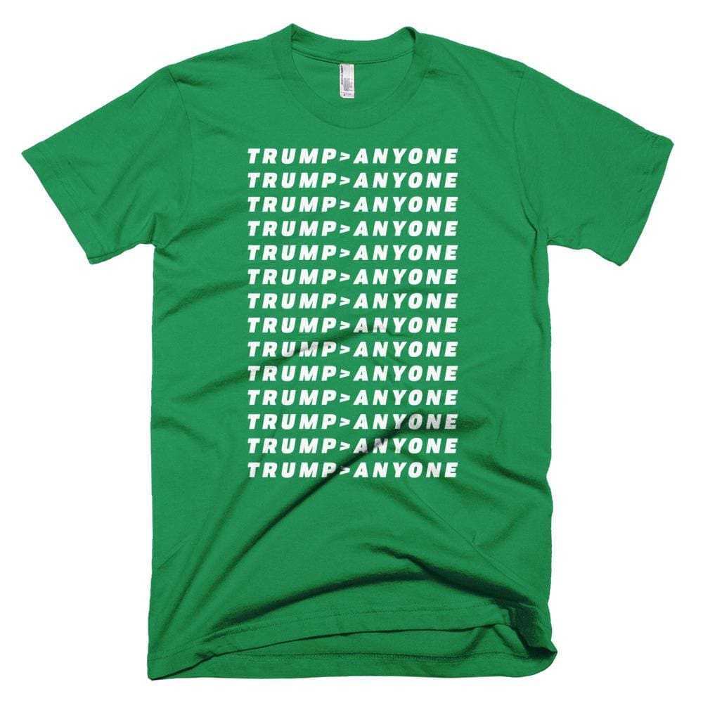 Trump > Anyone *MADE IN THE USA* Unisex T-shirt - Kelly Green / XS