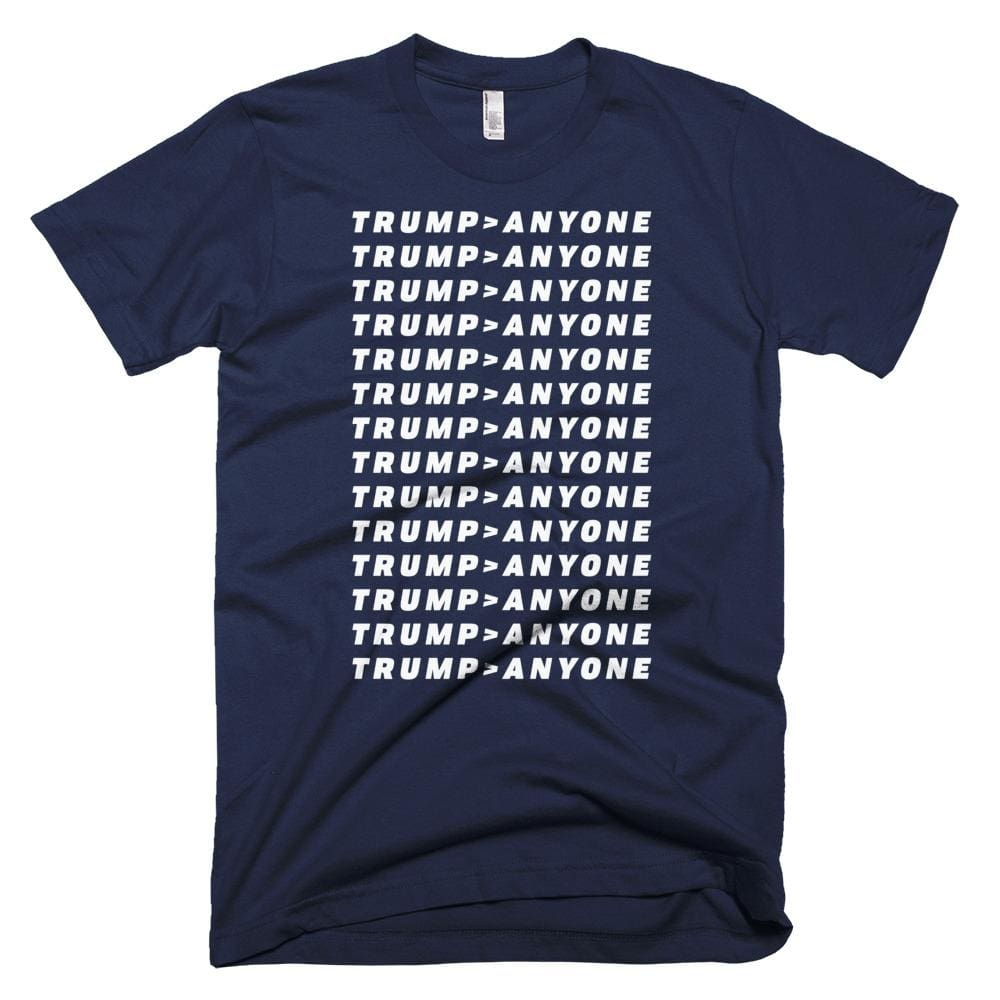 Trump > Anyone *MADE IN THE USA* Unisex T-shirt - Navy / XS