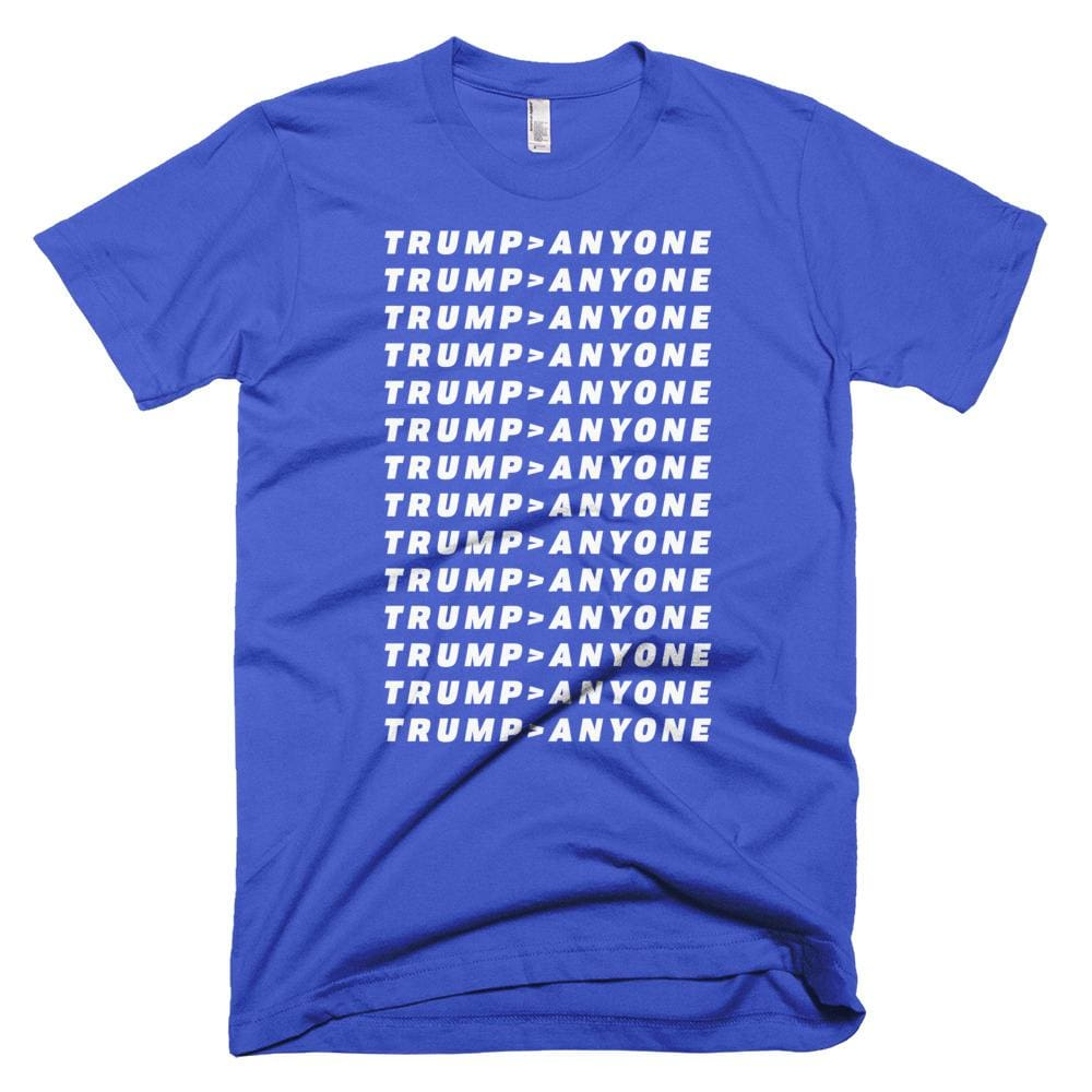 Trump > Anyone *MADE IN THE USA* Unisex T-shirt - Royal Blue / XS