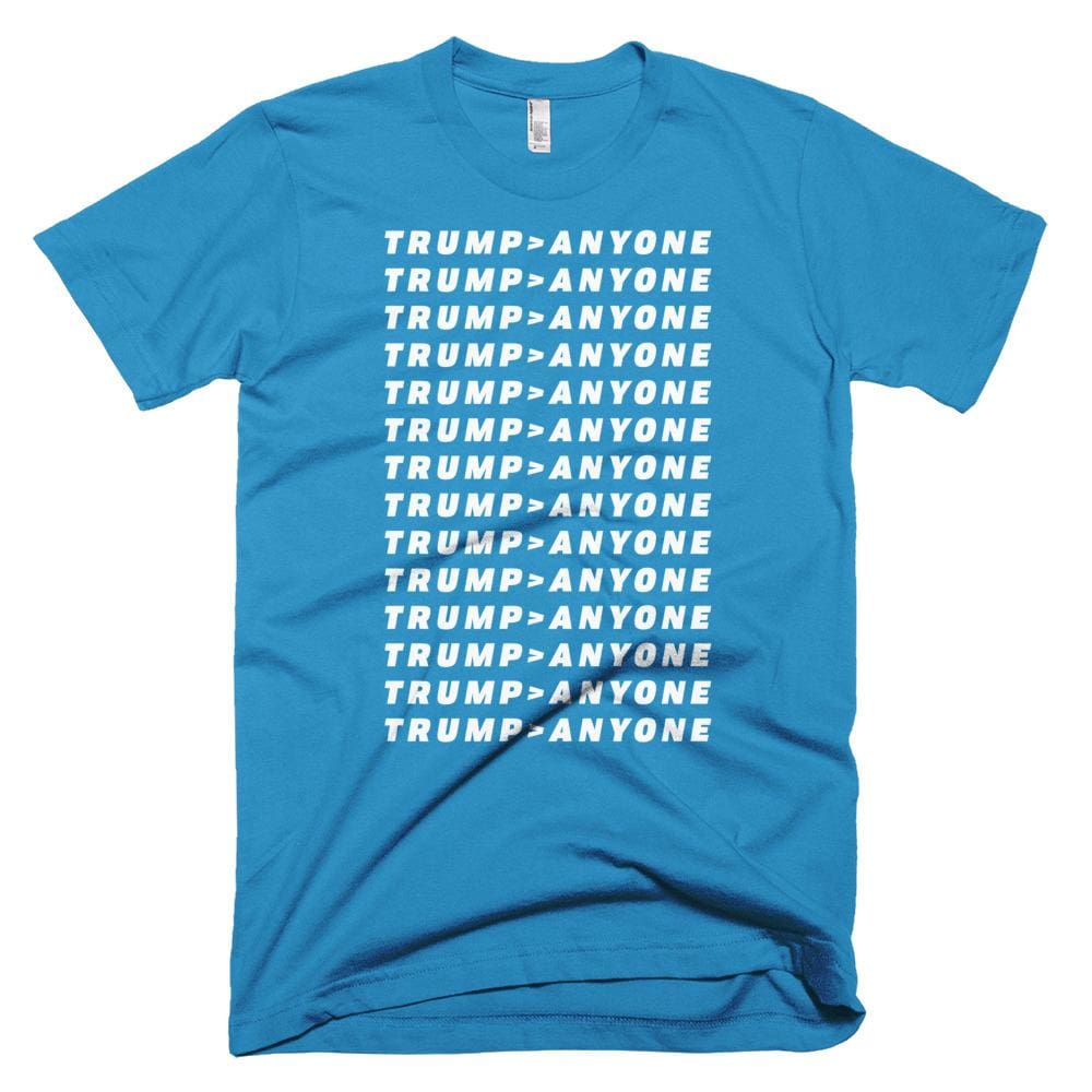 Trump > Anyone *MADE IN THE USA* Unisex T-shirt - Teal / XS