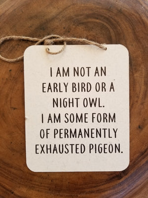 I AM NOT AN EARLY BIRD OR A NIGHT OWL...