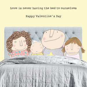 LOVE IS NEVER HAVING THE BED TO OURSELVES-HAPPY VALENTINE'S DAY (blank inside)