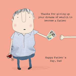 THANKS FOR GIVING UP YOUR DREAMS OF WEALTH TO BECOME A FATHER-HAPPY FATHER'S DAY, DAD (blank inside)