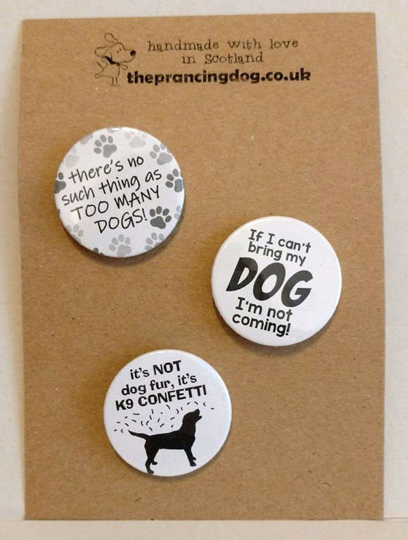 pack of three dog badges - if my dog cant come Im not going, its not dog hair its k9 confetti, you can never have too many dogs