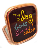 unique dog design rose gold mirror compact cute gift - my dog thinks I'm a catch