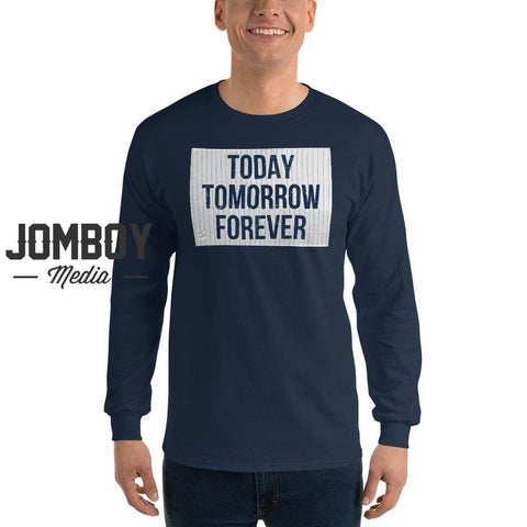 Today Tomorrow Forever | Long Sleeve Shirt - Jomboy Media