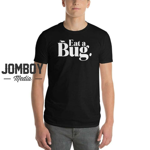Eat A Bug | T-Shirt - Jomboy Media